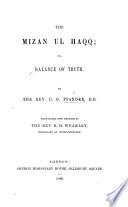 Mizan Ul Haqq  or Balance of Truth     Translated     by R  H  Weakley
