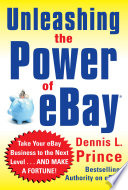 Unleashing the Power of eBay  New Ways to Take Your Business or Online Auction to the Top