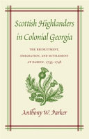 Scottish Highlanders in Colonial Georgia: The Recruitment, Emigration, and Settlement at Darien, 1735-1748