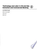 Technology and Labor in Oil and Gas  Extraction and Commercial Banking