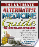 Home Remedies  The Ultimate Alternative Medicine Guide To Health And Wellness