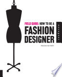 Field Guide How To Be A Fashion Designer