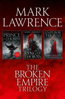 The Complete Broken Empire Trilogy Prince Of Thorns King Of Thorns Emperor Of Thorns book