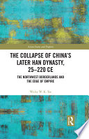 The Collapse of China s Later Han Dynasty  25 220 CE