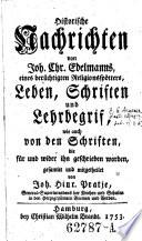 Historische Nachrichten von Joh. Chr. Edelmanns, eines berüchtigten Religionsspötters, Leben, Schriften und Lehrbegriff, wie auch von den Schriften, die für und wider ihn geschrieben worden