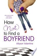 How  Not  to Find a Boyfriend