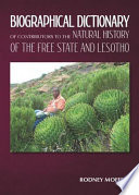 A Biographical Dictionary of Contributors to the Natural History of the Free State and Lesotho