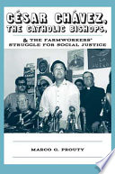 C  sar Ch   vez  the Catholic Bishops  and the Farmworkers  Struggle for Social Justice