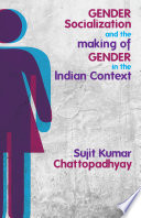 Gender Socialization and the Making of Gender in the Indian Context