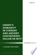 Christ S Humanity In Current And Ancient Controversy Fallen Or Not