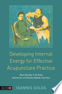 Developing Internal Energy for Effective Acupuncture Practice [electronic resource] : Zhan Zhuang, Yi Qi Gong and the Art of Painless Needle Insertion