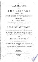 A catalogue of the library of     John duke of Roxburghe  which will be sold by auction  18th May 1812  and the  blank  following days  by R H  Evans   With  A suppl  The books will be sold 13 July  1812  and the 3 following days  and  The prices of the Roxburghe library   The title reads  and the forty one following days   With  A suppl   and  The prices