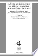 Azione amministrativa ed azione impositiva tra autorit   e consenso  Strumenti e tecniche di tutela dell amministrato e del contribuente