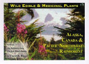 Wild Edible and Medicinal Plants Alaska, Canada and Pacific Northwest Rainforest