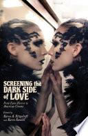 Screening the Dark Side of Love