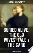 Arnold Bennett Buried Alive The Old Wives Tale The Card 3 Books In One Edition