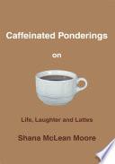 Caffeinated Ponderings