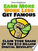 Earn More  Work Less  Get Famous