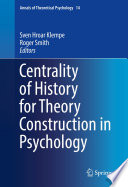 Centrality Of History For Theory Construction In Psychology