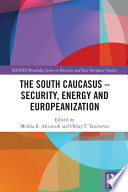 The South Caucasus – Security, Energy And Europeanization : caucasus – armenia, azerbaijan and georgia – since...