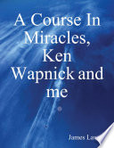 A Course In Miracles  Ken Wapnick and Me