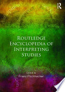 ROUTLEDGE ENCYCLOPEDIA OF INTERPRETING STUDIES : for anyone with an academic or professional...