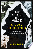 The Rest Is Noise Series  Sunken Cathedrals  Music at Century   s End