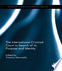 The International Criminal Court In Search Of Its Purpose And Identity book