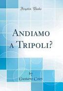 Andiamo a Tripoli   Classic Reprint