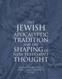 The Jewish Apocalyptic Tradition And The Shaping Of New Testament Thought : and diversity of ancient traditions...