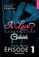 Is it love - Carter Corp. Gabriel - épisode 1