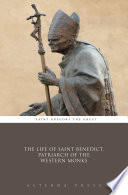 The Life Of Saint Benedict Patriarch Of The Western Monks