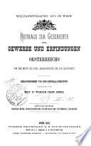 Beiträge zur Geschichte der Gewerbe und Erfindungen Oesterreichs von der Mitte des XVIII. Jahrhunderts bis zur Gegenwart