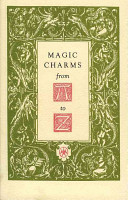 Magic Charms from A to Z The Human Spirit Has Sought Benefactions From The