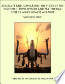 Aircraft and Submarines  The Story of the Invention  Development  and Present Day Uses of War s Newest Weapons