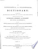 A Mathematical and Philosophical Dictionary: Containing an Explanation of the Terms, and an Account of the Several Subjects, Comprized Under the Heads Mathematics, Astronomy, and Philosophy Both Natural and Experimental
