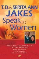 Ebook T. D. and Serita Ann Jakes Speak to Women, 3-in-1 Epub T. D. Jakes,Serita Ann Jakes Apps Read Mobile