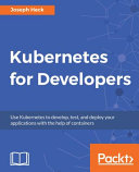 Kubernetes For Developers : features develop and run your...