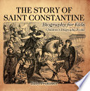 The Story of Saint Constantine   Biography for Kids   Children s Biography Books