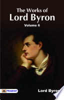 The Works of Lord Byron  Vol  6