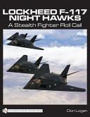 Lockheed F-117 Night Hawks: A Stealth Fighter Roll Call