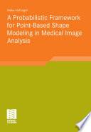 A Probabilistic Framework For Point Based Shape Modeling In Medical Image Analysis