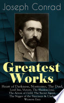 Greatest Works of Joseph Conrad  Heart of Darkness  Nostromo  The Duel  Lord Jim  Victory  The Shadow Line  The Arrow of Gold  The Secret Agent  The Nigger of the Narcissus   Under Western Eyes