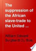 The Suppression of the African Slave trade to the United States of America  1638 1870