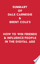 Summary of Dale Carnegie   Brent Cole s How to Win Friends   Influence People in the Digital Age Book PDF