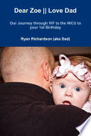Dear Zoe    Love Dad  Our Journey through IVF to the NICU to your 1st Birthday Book PDF
