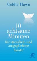10 achtsame Minuten für stressfreie und ausgeglichene Kinder