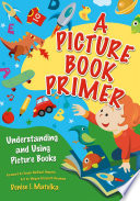A Picture Book Primer Understanding And Using Picture Books