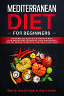 Mediterranean Diet For Beginners The Complete Guide Solution With Meal Plan And Recipes For Weight Loss Gain Energy And Fat Burn With Recipes For