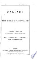 Wallace  the hero of Scotland      A novel   With     wood engravings  drawn by George Standfast